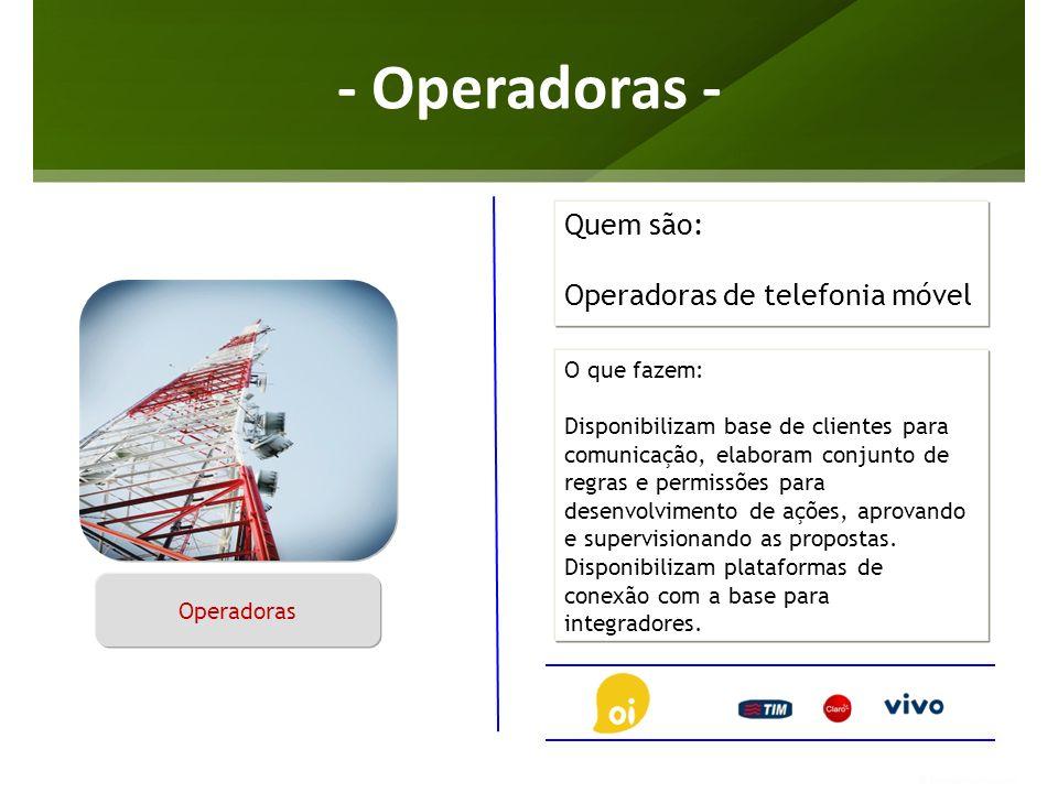 - Operadoras - O que fazem: Disponibilizam base de clientes para comunicação, elaboram conjunto de regras e permissões para desenvolvimento de ações,