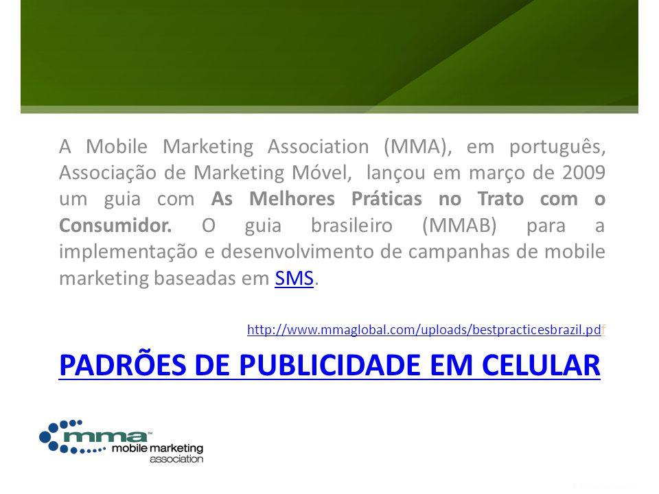 PADRÕES DE PUBLICIDADE EM CELULAR A Mobile Marketing Association (MMA), em português, Associação de Marketing Móvel, lançou em março de 2009 um guia c