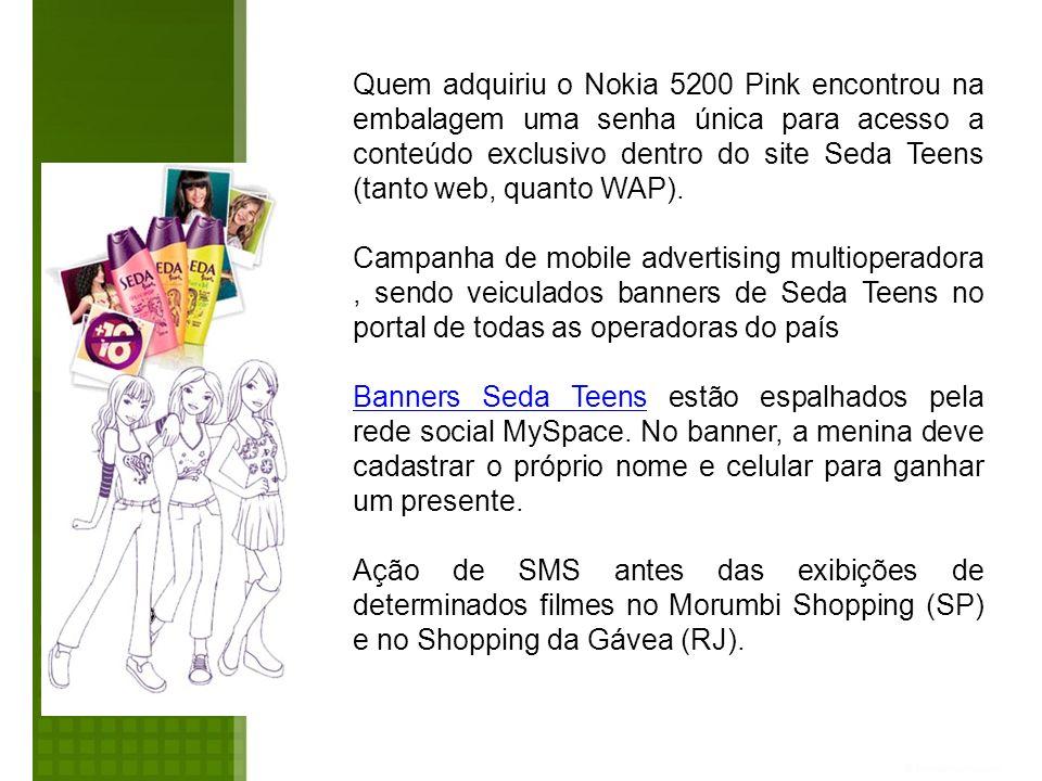 Quem adquiriu o Nokia 5200 Pink encontrou na embalagem uma senha única para acesso a conteúdo exclusivo dentro do site Seda Teens (tanto web, quanto W