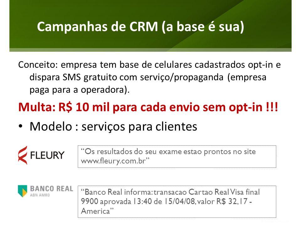 Campanhas de CRM (a base é sua) Conceito: empresa tem base de celulares cadastrados opt-in e dispara SMS gratuito com serviço/propaganda (empresa paga