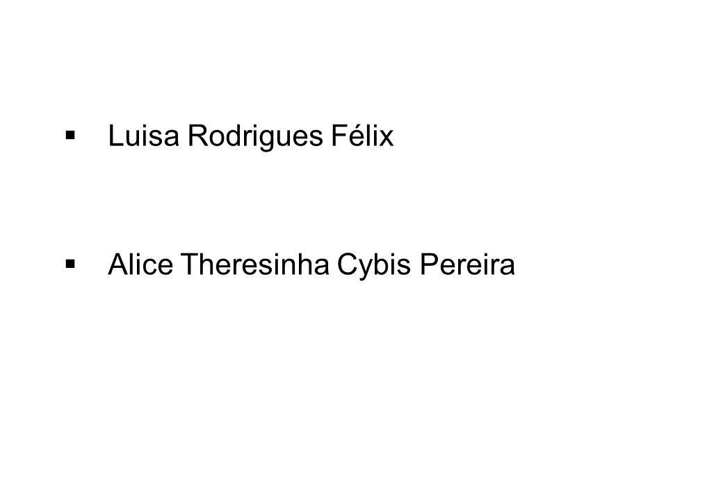 Luisa Rodrigues Félix Alice Theresinha Cybis Pereira