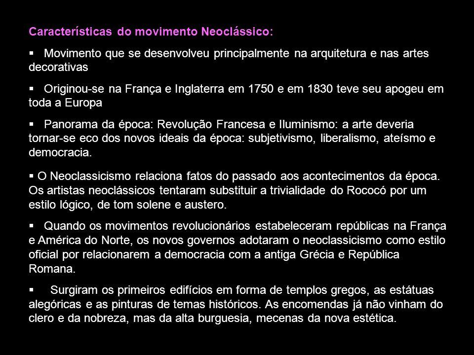 Características do movimento Neoclássico: Movimento que se desenvolveu principalmente na arquitetura e nas artes decorativas Originou-se na França e I