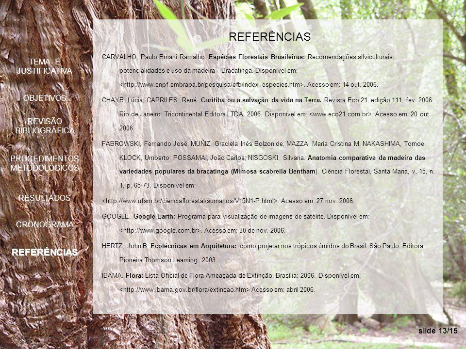 slide 13/15 REFERÊNCIAS CARVALHO, Paulo Ernani Ramalho. Espécies Florestais Brasileiras: Recomendações silviculturais, potencialidades e uso da madeir