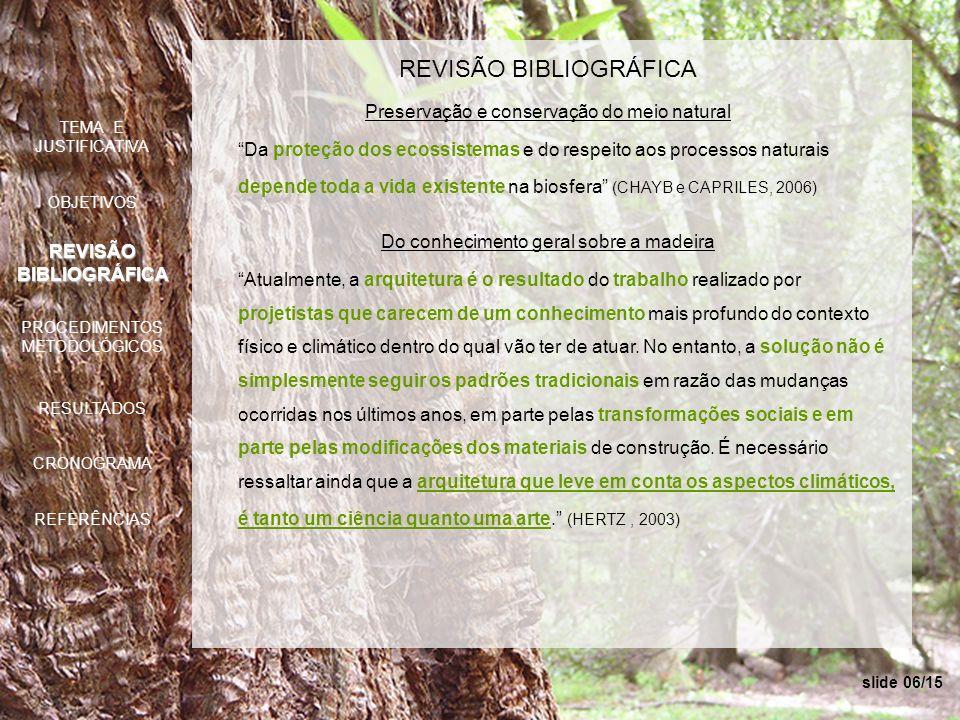 slide 07/15 REVISÃO BIBLIOGRÁFICA Sobre construção sustentável A escolha dos materiais na construção sustentável deveria, em princípio, obedecer a critérios de preservação, recuperação e responsabilidade ambiental.
