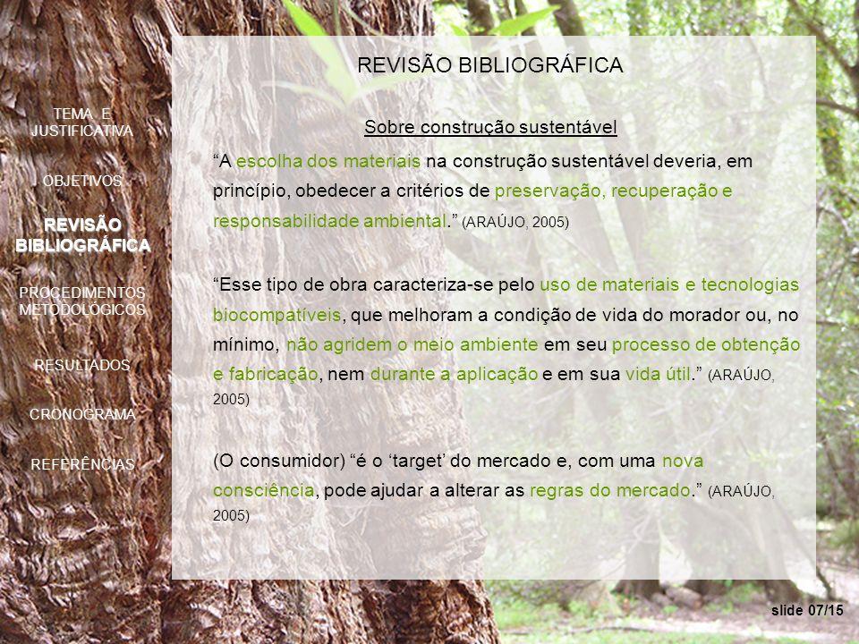 slide 07/15 REVISÃO BIBLIOGRÁFICA Sobre construção sustentável A escolha dos materiais na construção sustentável deveria, em princípio, obedecer a cri