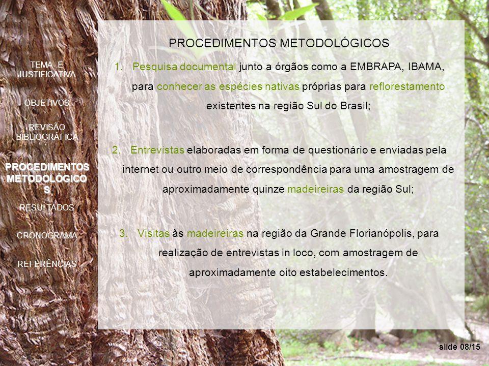 slide 09/15 PROCEDIMENTOS METODOLÓGICOS 4.Pesquisa bibliográfica para constituição de bases teóricas relacionadas a árvores nativas com maior capacidade de reflorestamento; 5.Identificação das características físicas e mecânicas principais da(s) árvore(s) selecionada(s); 6.Ensaios de laboratório relacionados à resistência mecânica da espécie escolhida (para esforços de tração, compressão, cisalhamento); 7.Ensaios de laboratório relacionados à resistência da madeira com relação ao contato com umidade, insetos e fungos.
