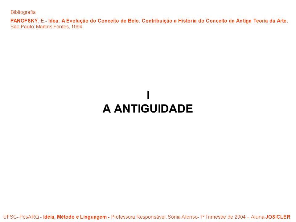 I A ANTIGUIDADE UFSC- PósARQ - Idéia, Método e Linguagem - Professora Responsável: Sônia Afonso- 1º Trimestre de 2004 – Aluna:JOSICLER Bibliografia PA