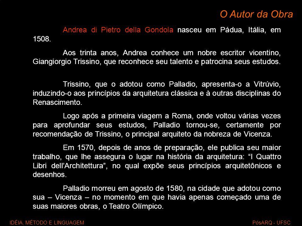 O Autor da Obra Andrea di Pietro della Gondola nasceu em Pádua, Itália, em 1508. Aos trinta anos, Andrea conhece um nobre escritor vicentino, Giangior