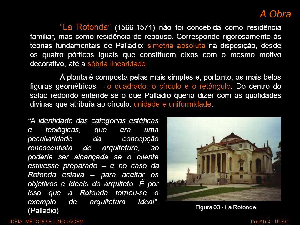 A Obra La Rotonda (1566-1571) não foi concebida como residência familiar, mas como residência de repouso. Corresponde rigorosamente às teorias fundame