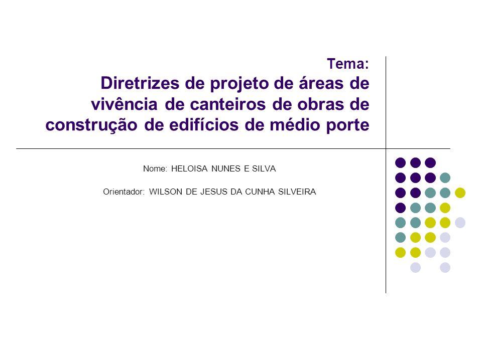 Tema: Diretrizes de projeto de áreas de vivência de canteiros de obras de construção de edifícios de médio porte Nome: HELOISA NUNES E SILVA Orientado