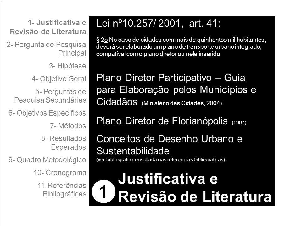 1 1- Justificativa e Revisão de Literatura 2- Pergunta de Pesquisa Principal 3- Hipótese 4- Objetivo Geral 5- Perguntas de Pesquisa Secundárias 6- Objetivos Específicos 7- Métodos 8- Resultados Esperados 9- Quadro Metodológico 10- Cronograma 11-Referências Bibliográficas Justificativa e Revisão de Literatura Lei nº10.257/ 2001, art.