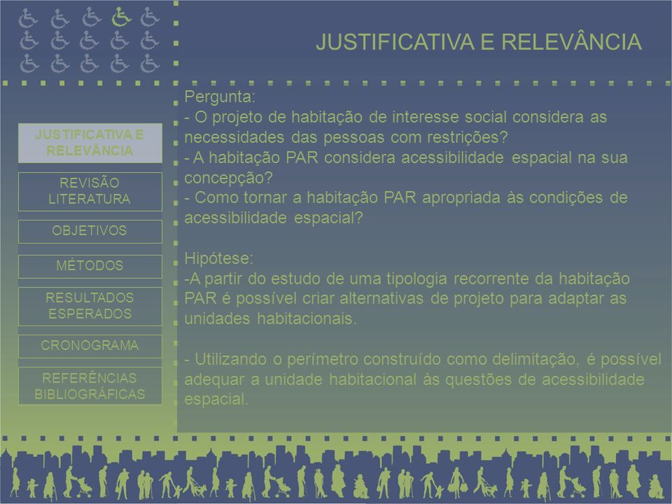 Pergunta: - O projeto de habitação de interesse social considera as necessidades das pessoas com restrições? - A habitação PAR considera acessibilidad