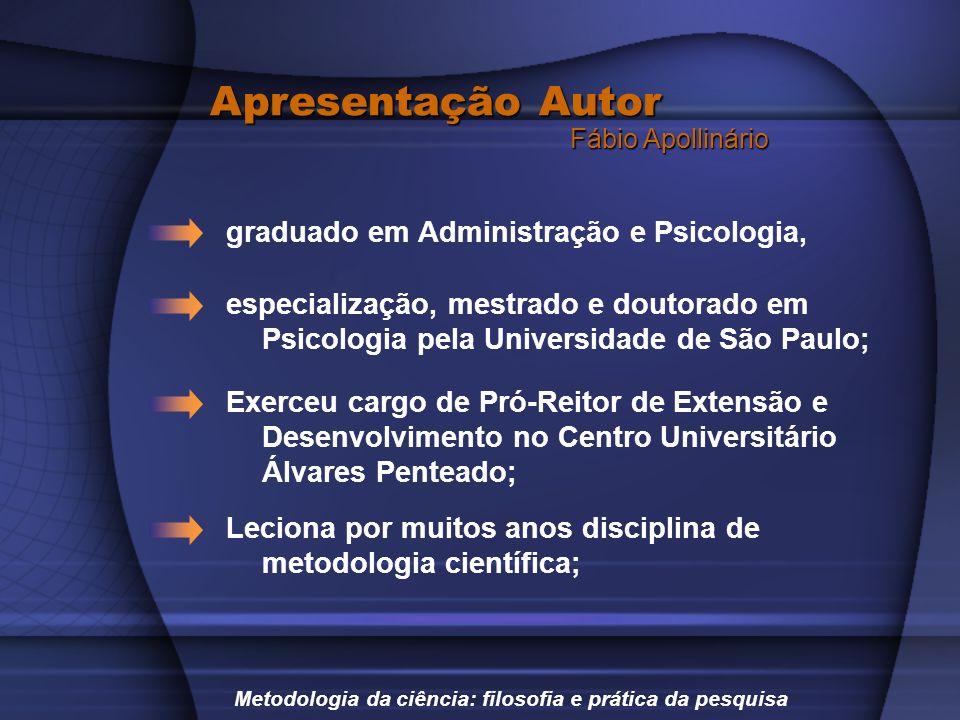 Apresentação Autor graduado em Administração e Psicologia, especialização, mestrado e doutorado em Psicologia pela Universidade de São Paulo; Metodolo