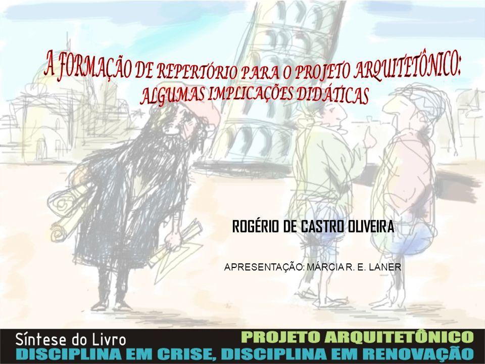 ROGÉRIO DE CASTRO OLIVEIRA APRESENTAÇÃO: MÁRCIA R. E. LANER