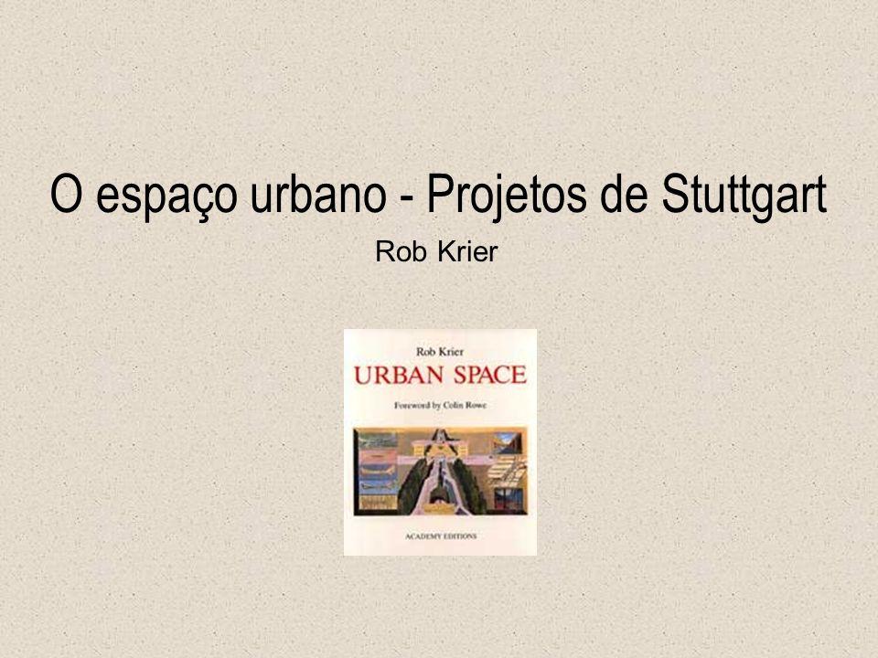 O espaço urbano - Projetos de Stuttgart Rob Krier