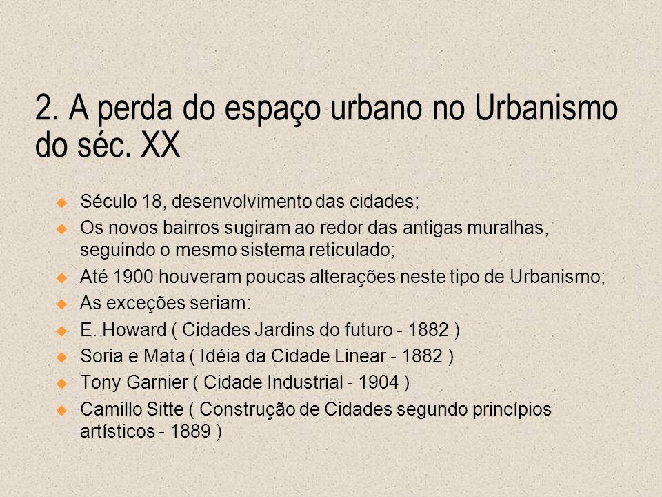 2. A perda do espaço urbano no Urbanismo do séc. XX Século 18, desenvolvimento das cidades; Os novos bairros sugiram ao redor das antigas muralhas, se