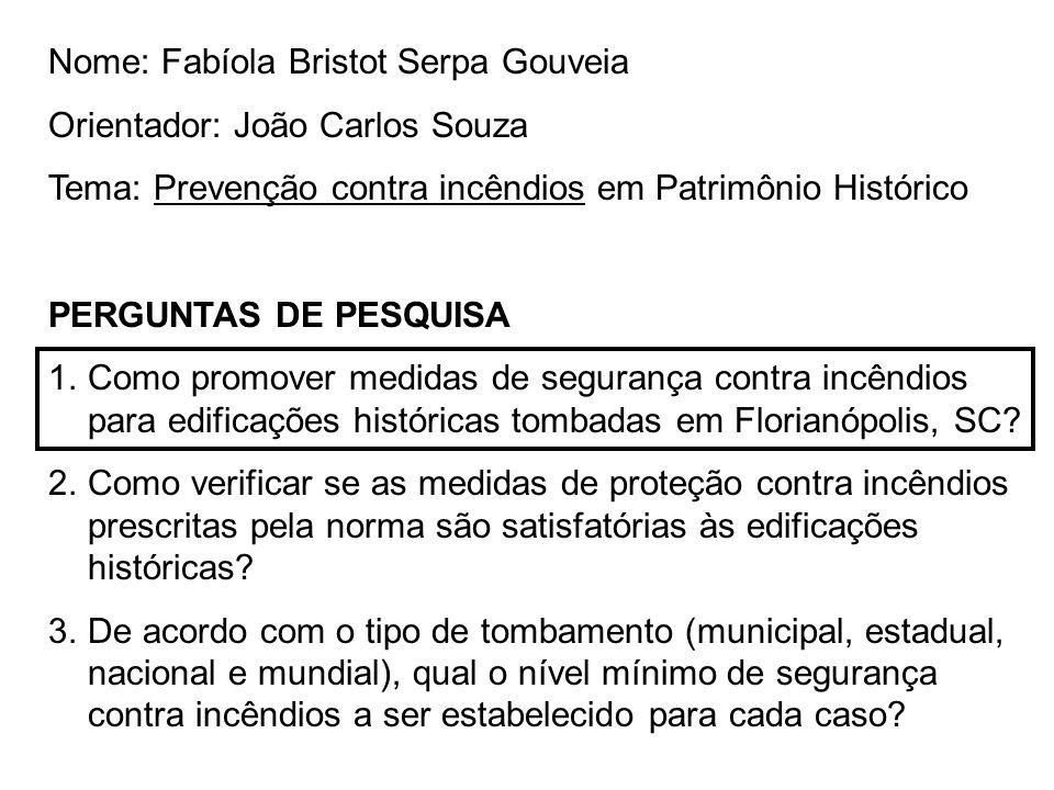 Nome: Fabíola Bristot Serpa Gouveia Orientador: João Carlos Souza Tema: Prevenção contra incêndios em Patrimônio Histórico PERGUNTAS DE PESQUISA 1.Com