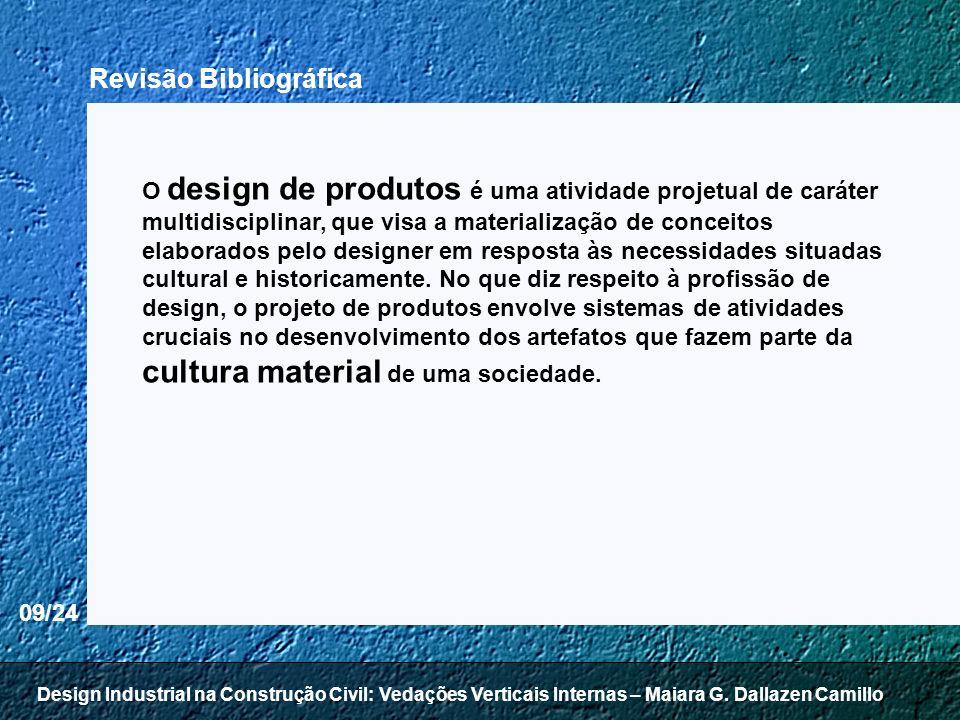 09/24 Revisão Bibliográfica O design de produtos é uma atividade projetual de caráter multidisciplinar, que visa a materialização de conceitos elabora