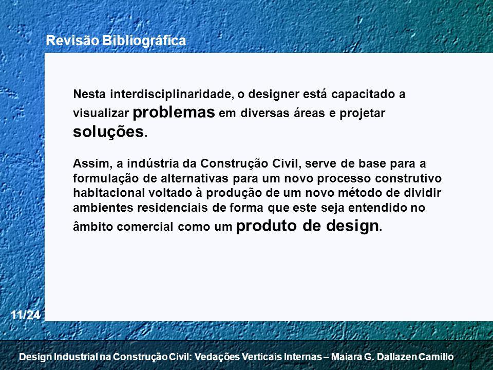 11/24 Nesta interdisciplinaridade, o designer está capacitado a visualizar problemas em diversas áreas e projetar soluções. Assim, a indústria da Cons