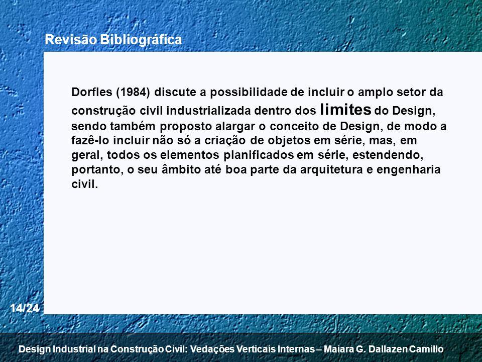14/24 Dorfles (1984) discute a possibilidade de incluir o amplo setor da construção civil industrializada dentro dos limites do Design, sendo também p