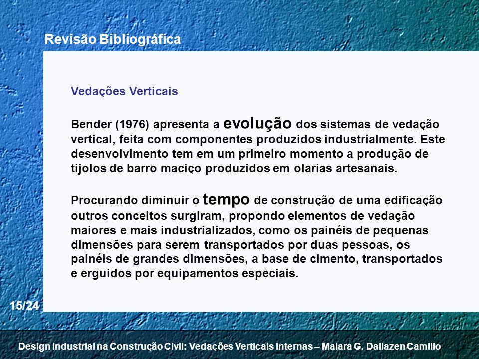 15/24 Vedações Verticais Bender (1976) apresenta a evolução dos sistemas de vedação vertical, feita com componentes produzidos industrialmente. Este d