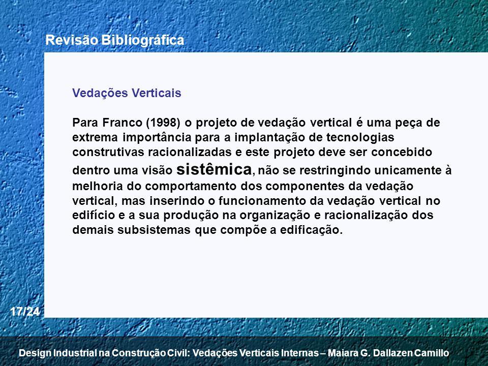 17/24 Vedações Verticais Para Franco (1998) o projeto de vedação vertical é uma peça de extrema importância para a implantação de tecnologias construt