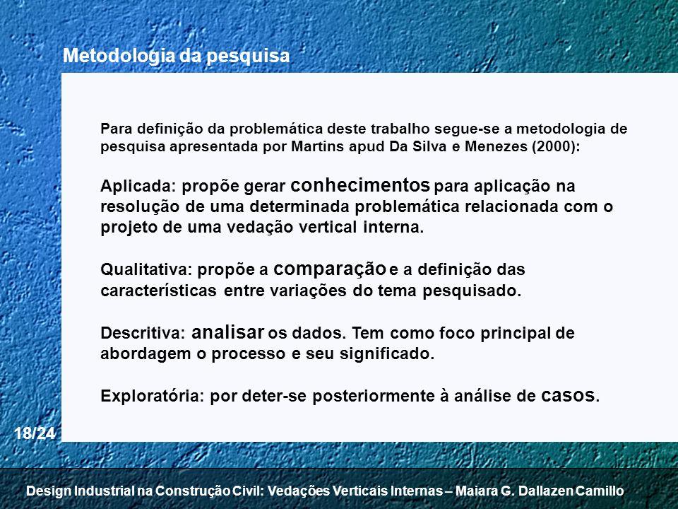 18/24 Para definição da problemática deste trabalho segue-se a metodologia de pesquisa apresentada por Martins apud Da Silva e Menezes (2000): Aplicad
