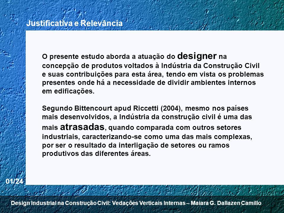 Design Industrial na Construção Civil: Vedações Verticais Internas – Maiara G. Dallazen Camillo 01/24 O presente estudo aborda a atuação do designer n