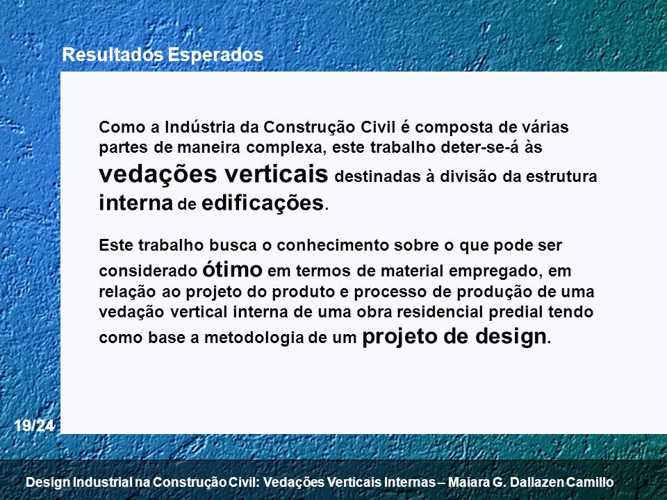 19/24 Resultados Esperados Como a Indústria da Construção Civil é composta de várias partes de maneira complexa, este trabalho deter-se-á às vedações