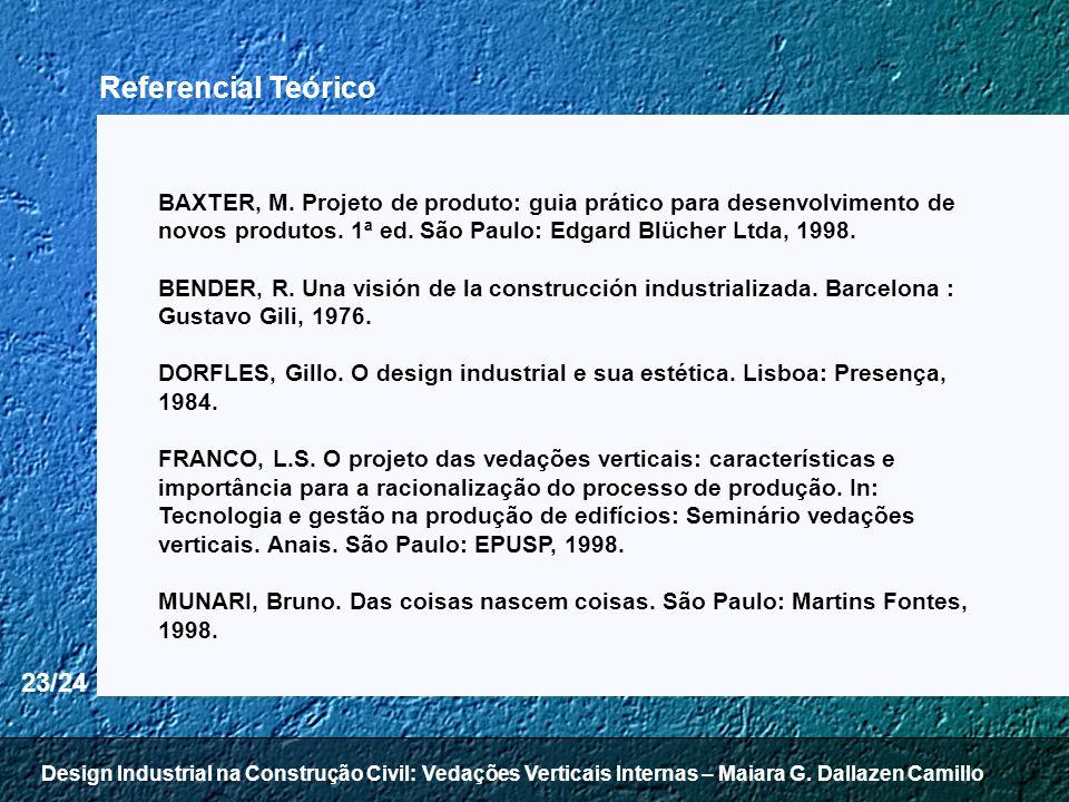 23/24 Referencial Teórico BAXTER, M. Projeto de produto: guia prático para desenvolvimento de novos produtos. 1ª ed. São Paulo: Edgard Blücher Ltda, 1