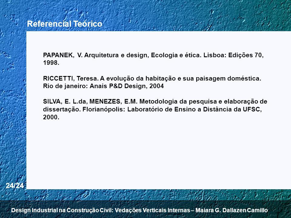 24/24 PAPANEK, V. Arquitetura e design, Ecologia e ética. Lisboa: Edições 70, 1998. RICCETTI, Teresa. A evolução da habitação e sua paisagem doméstica