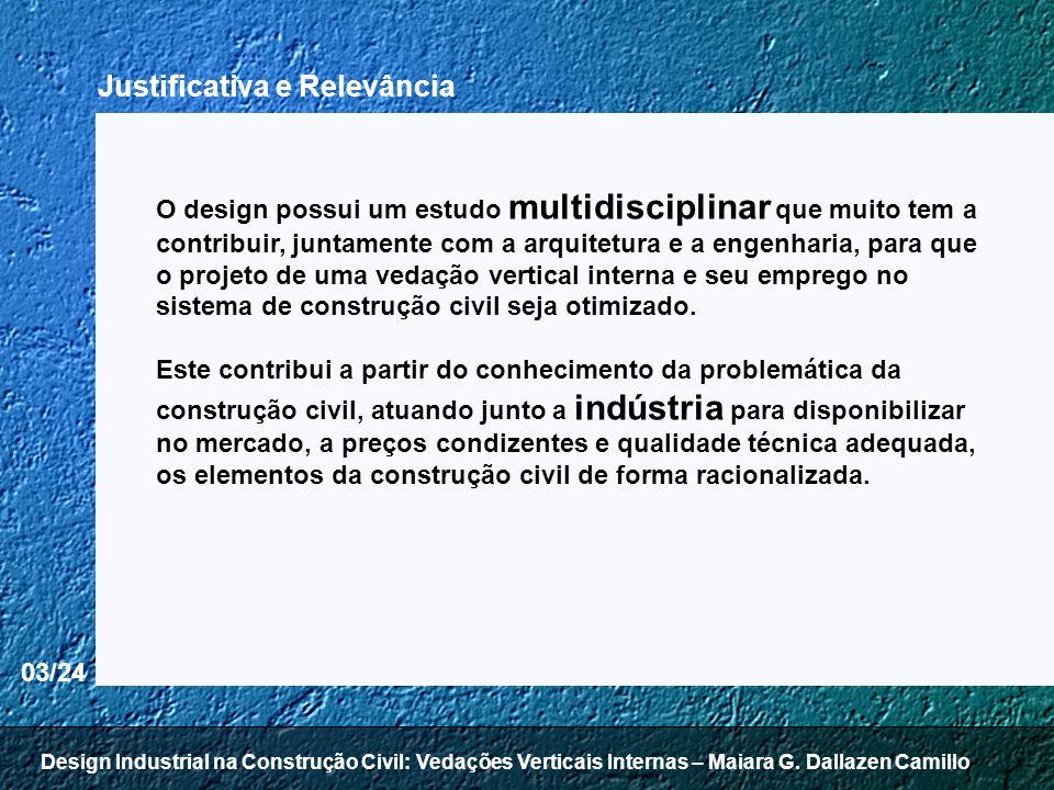 04/24 Objetivo Geral Pergunta principal: como realizar um projeto inovador de vedações verticais internas utilizando metodologias de design.