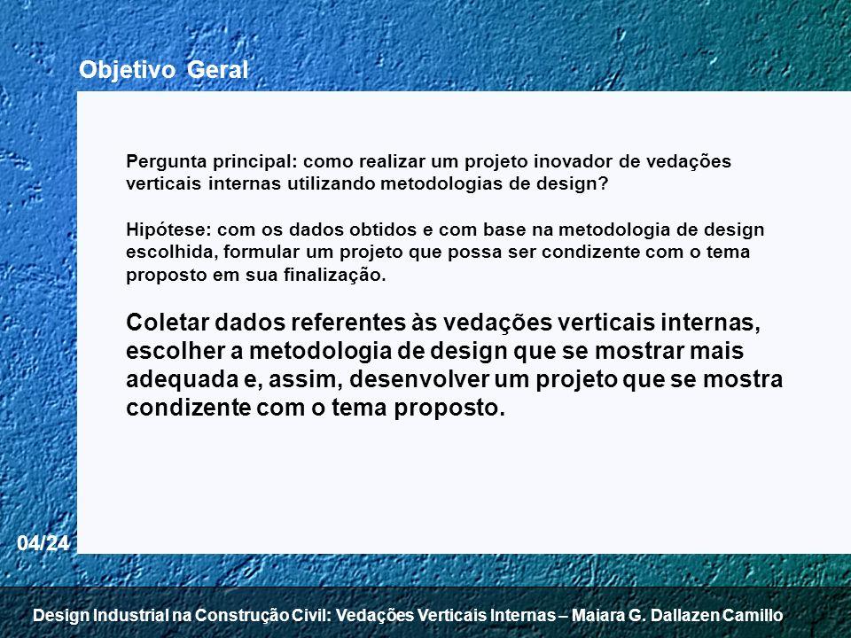 04/24 Objetivo Geral Pergunta principal: como realizar um projeto inovador de vedações verticais internas utilizando metodologias de design? Hipótese: