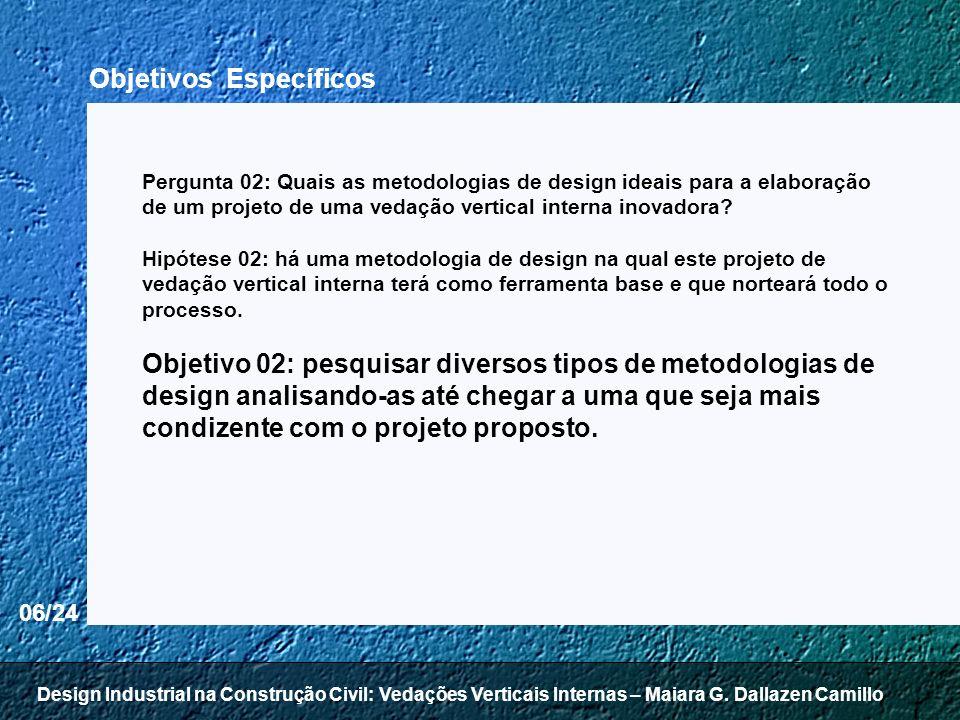 06/24 Pergunta 02: Quais as metodologias de design ideais para a elaboração de um projeto de uma vedação vertical interna inovadora? Hipótese 02: há u