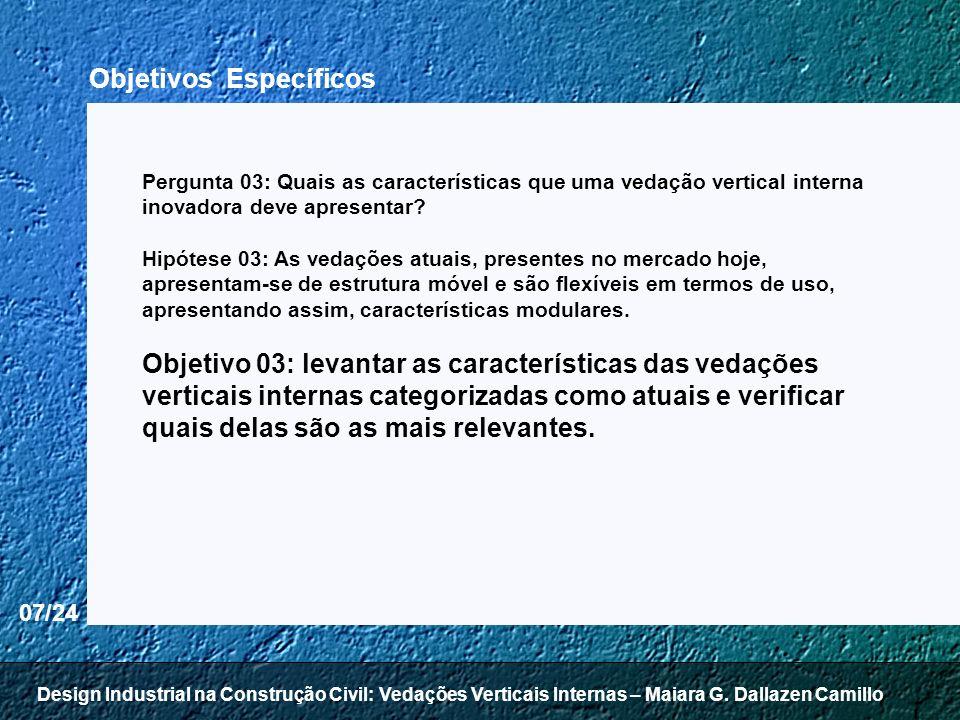 18/24 Para definição da problemática deste trabalho segue-se a metodologia de pesquisa apresentada por Martins apud Da Silva e Menezes (2000): Aplicada: propõe gerar conhecimentos para aplicação na resolução de uma determinada problemática relacionada com o projeto de uma vedação vertical interna.