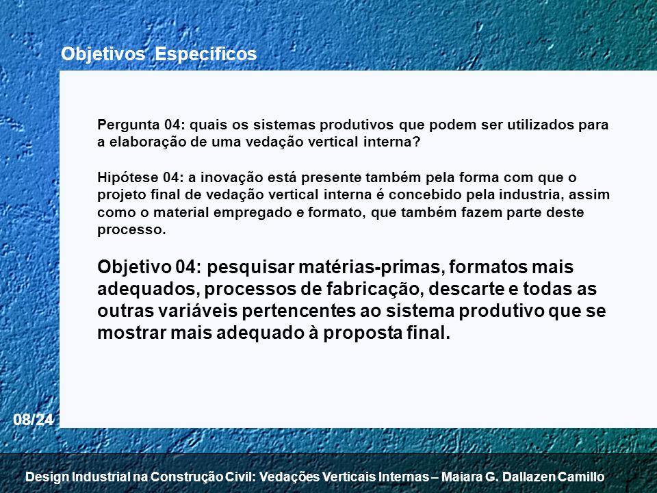 08/24 Objetivos Específicos Pergunta 04: quais os sistemas produtivos que podem ser utilizados para a elaboração de uma vedação vertical interna? Hipó
