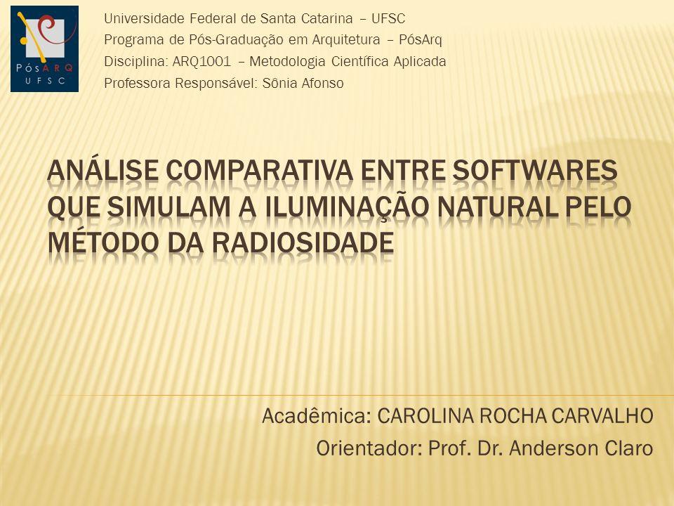 Acadêmica: CAROLINA ROCHA CARVALHO Orientador: Prof. Dr. Anderson Claro Universidade Federal de Santa Catarina – UFSC Programa de Pós-Graduação em Arq