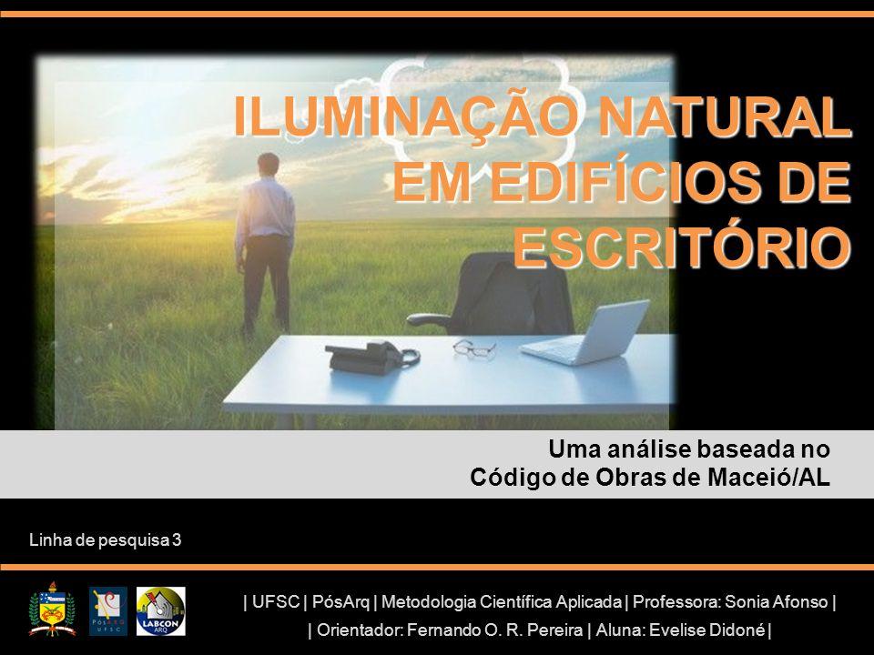 ILUMINAÇÃO NATURAL EM EDIFÍCIOS DE ESCRITÓRIO Uma análise baseada no Código de Obras de Maceió/AL   UFSC   PósArq   Metodologia Científica Aplicada  
