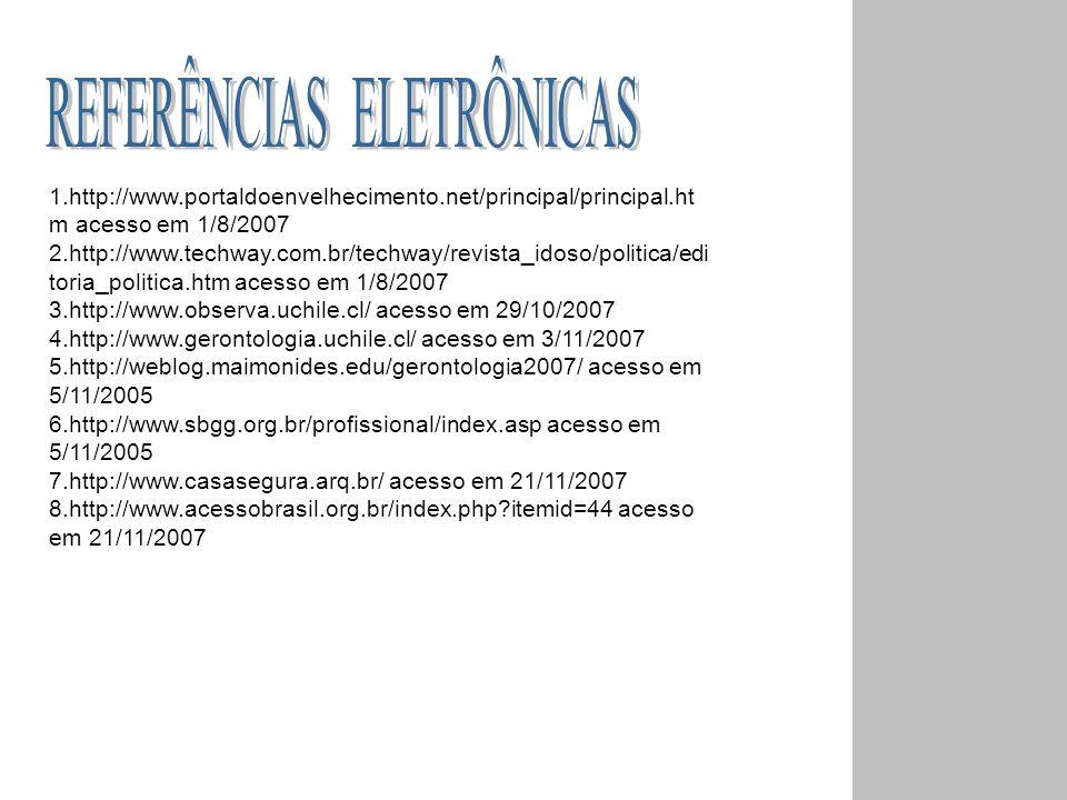 1.http://www.portaldoenvelhecimento.net/principal/principal.ht m acesso em 1/8/2007 2.http://www.techway.com.br/techway/revista_idoso/politica/edi tor