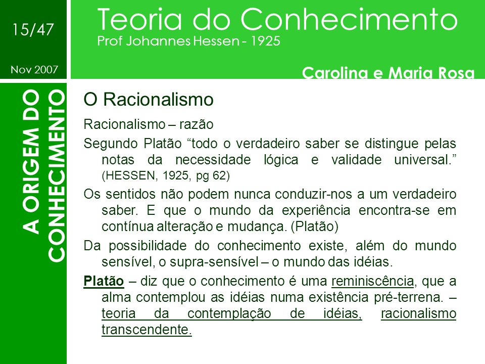 O Racionalismo Teoria do Conhecimento Prof Johannes Hessen - 1925 Carolina e Maria Rosa Nov 2007 15/47 A ORIGEM DO CONHECIMENTO Racionalismo – razão S