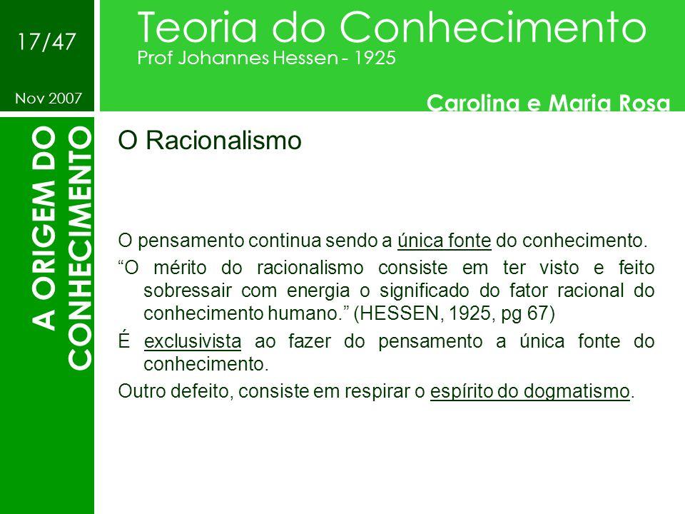 O Racionalismo Teoria do Conhecimento Prof Johannes Hessen - 1925 Carolina e Maria Rosa Nov 2007 17/47 A ORIGEM DO CONHECIMENTO O pensamento continua