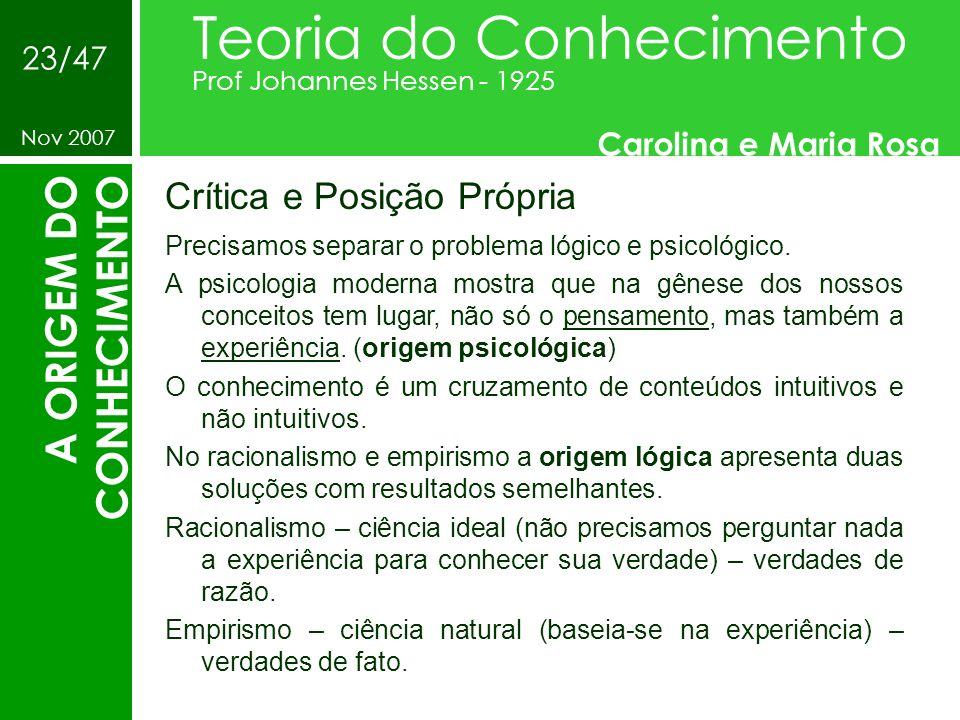 Crítica e Posição Própria Teoria do Conhecimento Prof Johannes Hessen - 1925 Carolina e Maria Rosa Nov 2007 23/47 A ORIGEM DO CONHECIMENTO Precisamos