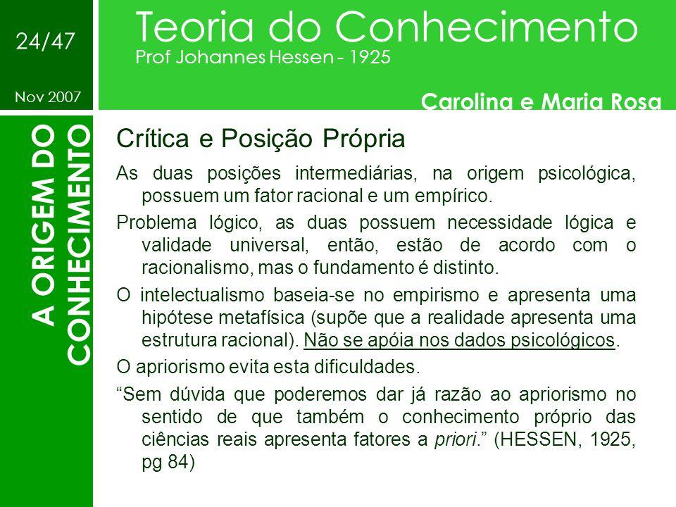 Crítica e Posição Própria Teoria do Conhecimento Prof Johannes Hessen - 1925 Carolina e Maria Rosa Nov 2007 24/47 A ORIGEM DO CONHECIMENTO As duas pos
