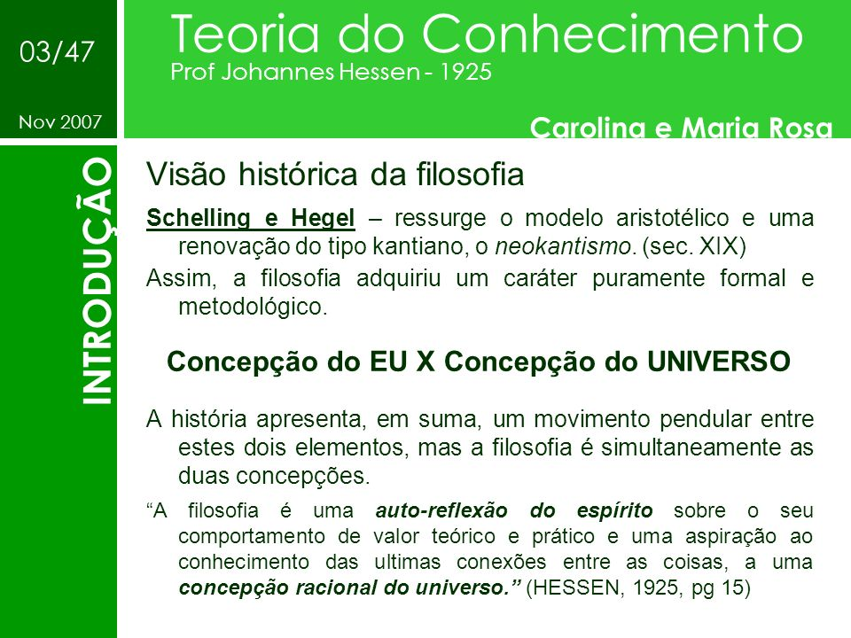 Visão histórica da filosofia Teoria do Conhecimento Prof Johannes Hessen - 1925 Carolina e Maria Rosa Nov 2007 INTRODUÇÃO 03/47 Schelling e Hegel – re