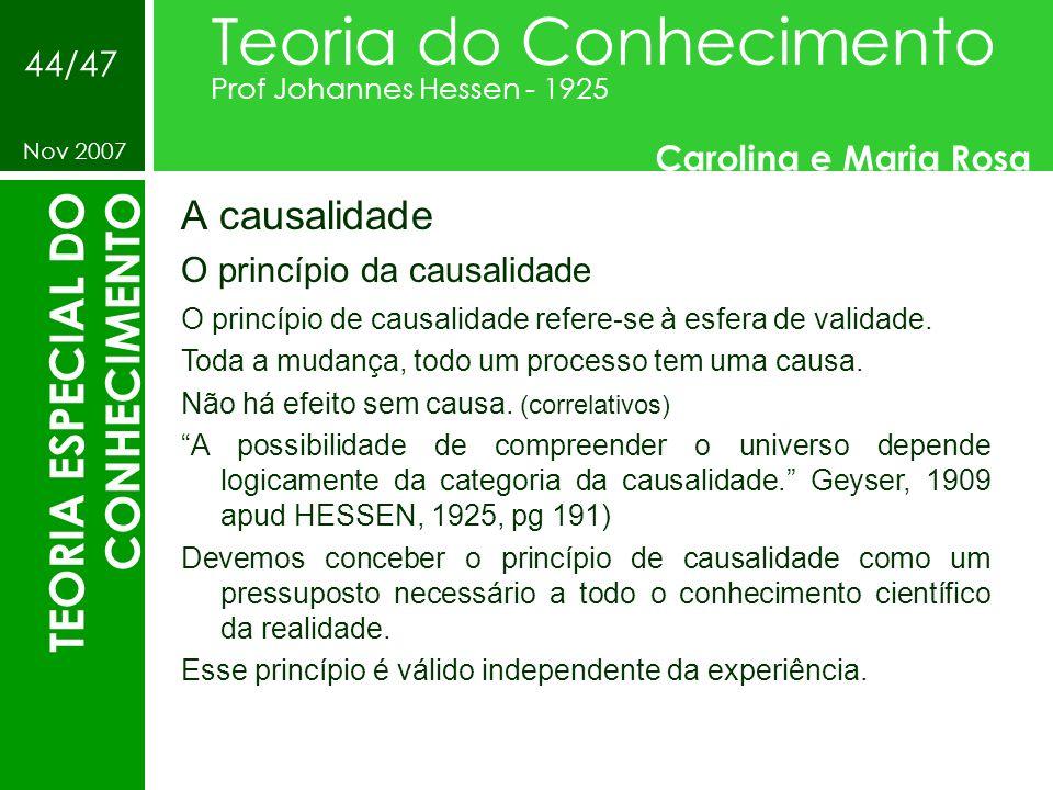 A causalidade O princípio da causalidade Teoria do Conhecimento Prof Johannes Hessen - 1925 Carolina e Maria Rosa Nov 2007 44/47 TEORIA ESPECIAL DO CO