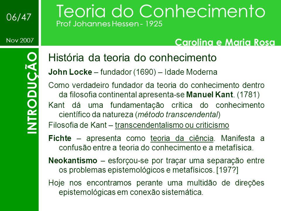 História da teoria do conhecimento Teoria do Conhecimento Prof Johannes Hessen - 1925 Carolina e Maria Rosa Nov 2007 06/47 INTRODUÇÃO John Locke – fun