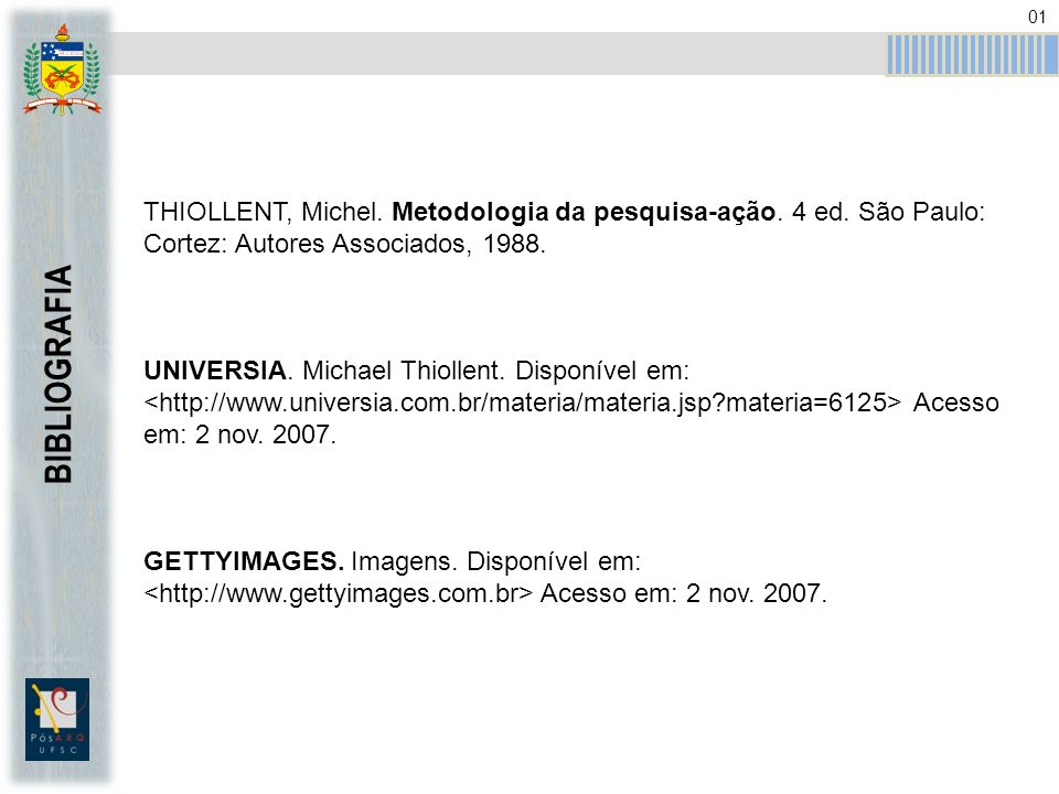 BIBLIOGRAFIA THIOLLENT, Michel.Metodologia da pesquisa-ação.