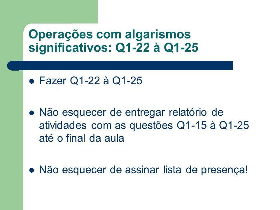 Operações com algarismos significativos: Q1-22 à Q1-25 Fazer Q1-22 à Q1-25 Não esquecer de entregar relatório de atividades com as questões Q1-15 à Q1
