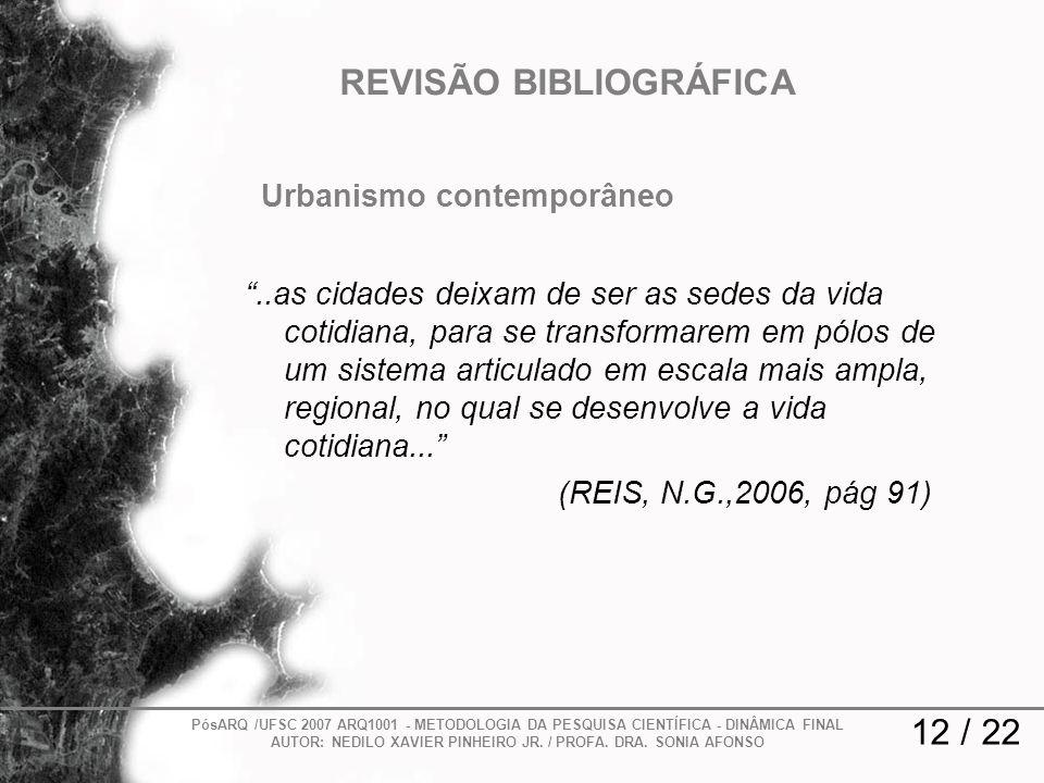 12 / 22 REVISÃO BIBLIOGRÁFICA PósARQ /UFSC 2007 ARQ1001 - METODOLOGIA DA PESQUISA CIENTÍFICA - DINÂMICA FINAL AUTOR: NEDILO XAVIER PINHEIRO JR. / PROF