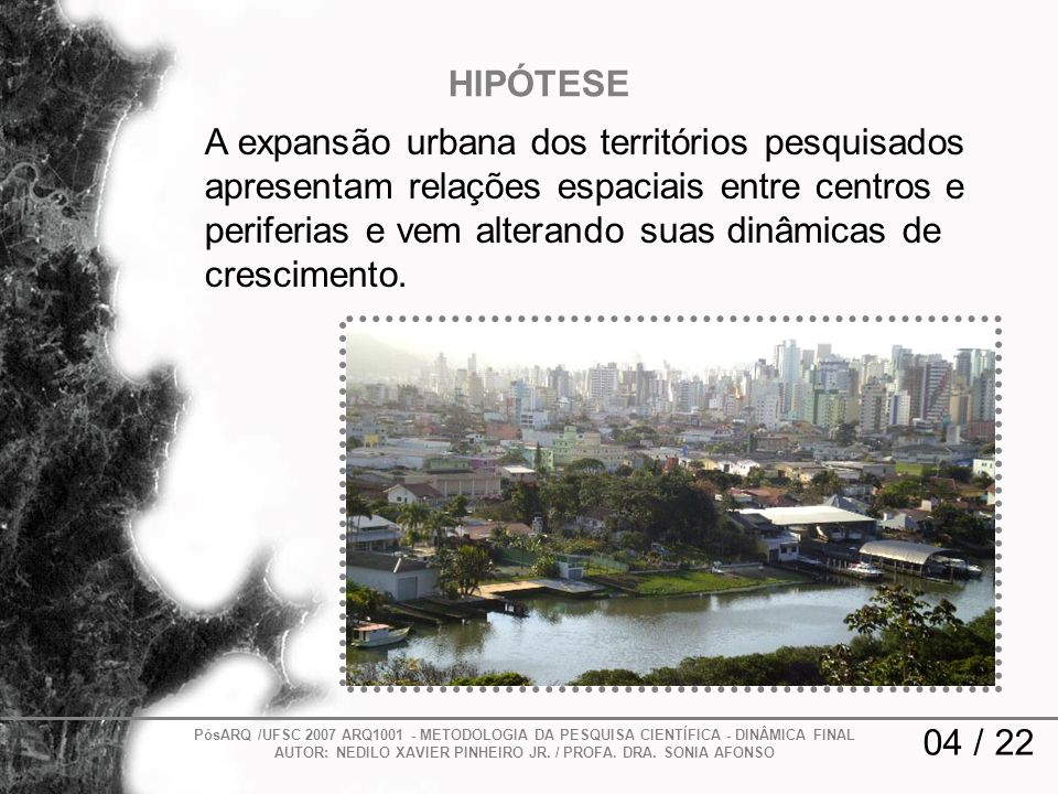 A expansão urbana dos territórios pesquisados apresentam relações espaciais entre centros e periferias e vem alterando suas dinâmicas de crescimento.